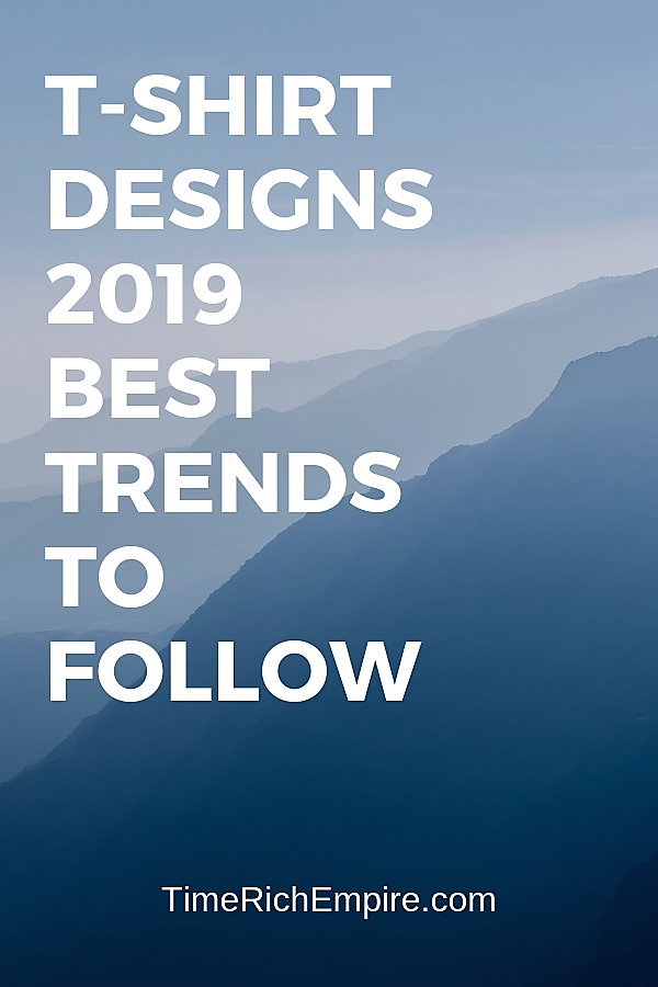 T-Shirt Designs 2019 Trends Time Rich Empire