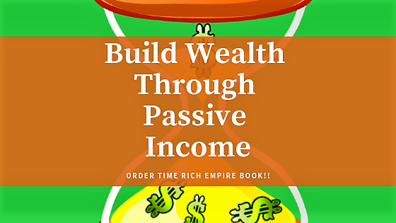 Learn How-to Build Wealth Through Passive Income (2) Time Rich Empire