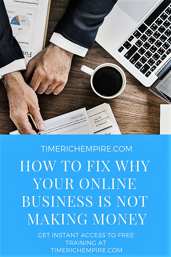 How To Fix Why Your Online Business Is Not Making Money Time Rich Empire
