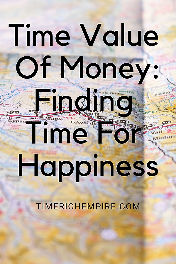 Time Value of Money Finding Time For Happiness Time Rich Empire