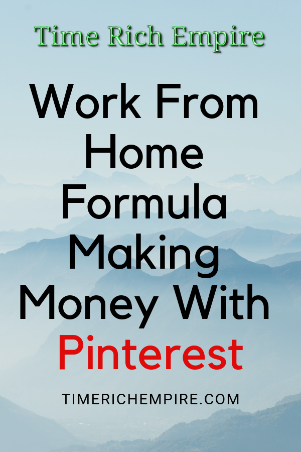 Work From Home Formula Making Money With Pinterest Time Rich Empire