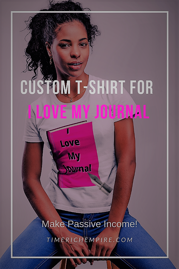 Custom TShirt For I Love My Journal Time Rich Empire