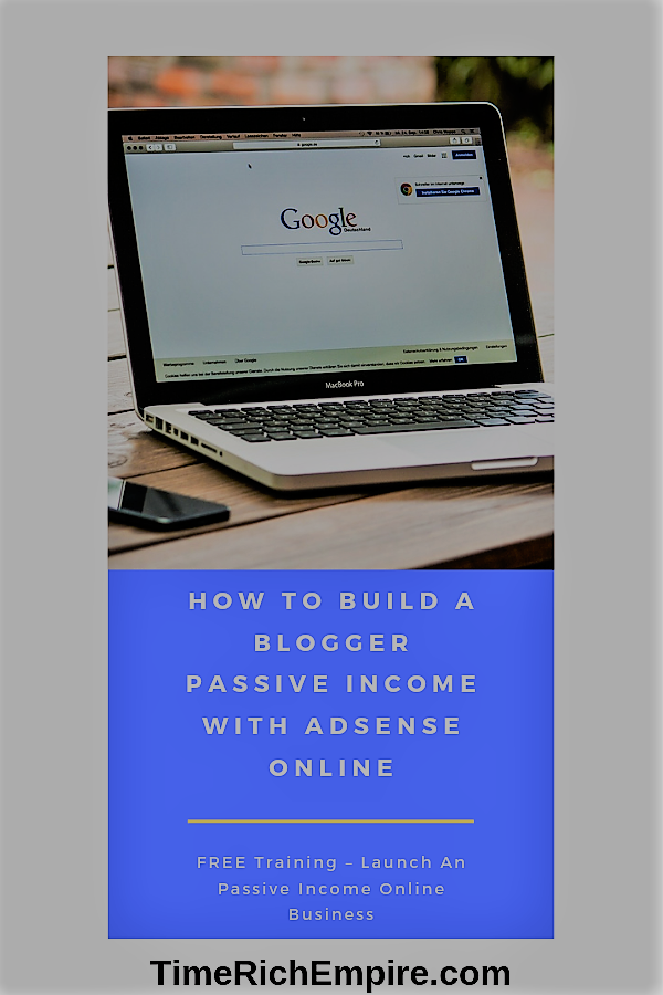 How To Build A Blogger Passive Income With Adsense Online Time Rich Empire