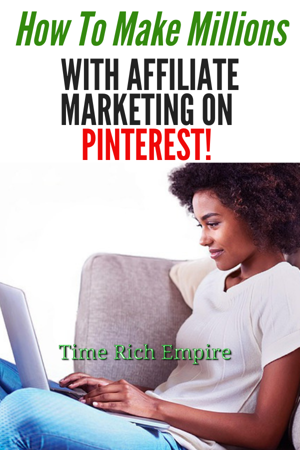 How-To-Make-Millions-With-Affiliate-Marketing-On-Pinterest-Time-Rich-Empire-main-1-1-