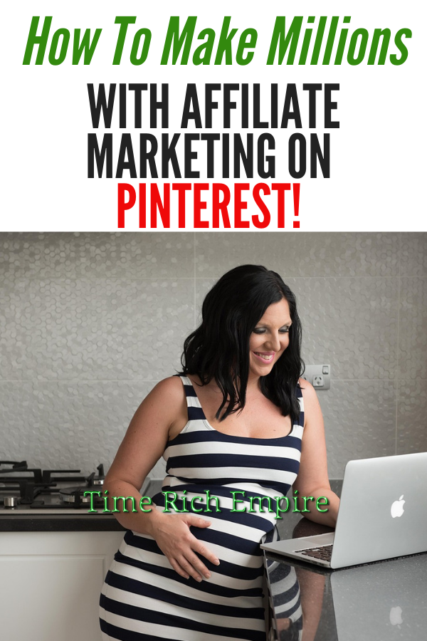 How-To-Make-Millions-With-Affiliate-Marketing-On-Pinterest-Time-Rich-Empire-main-1