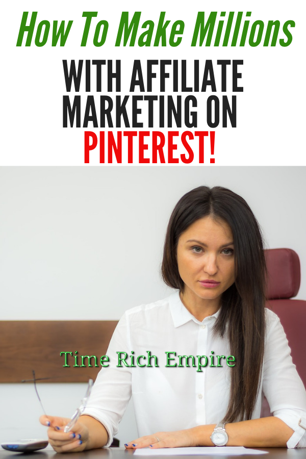 How-To-Make-Millions-With-Affiliate-Marketing-On-Pinterest-Time-Rich-Empire-main-2