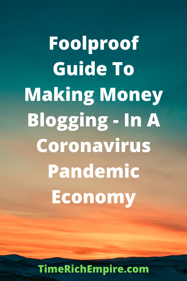 Foolproof Guide To Making Money Blogging - In A Coronavirus Pandemic Economy Time Rich Empire