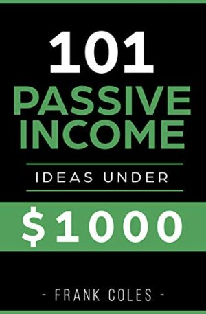 Passive Income Ideas: 101 Passive Income Ideas Under $1000 TimeRichEmpire